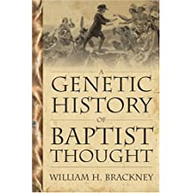 A Genetic History of Baptist Thought: With Special Reference to Baptists in Britain and North America