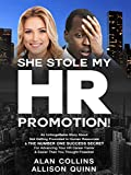She Stole My HR Promotion: An Unforgettable Story About Not Getting Promoted in Human Resources & THE NUMBER ONE SUCCESS SECRET For Advancing Your HR...