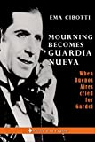 Mourning becomes Guardia Nueva: When Buenos Aires cried for Gardel