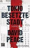 Tokio  Besetzte Stadt: Roman (Tokio-Trilogie, Band 2)