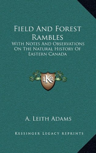 Download Field And Forest Rambles: With Notes And Observations On The Natural History Of Eastern Canada ebook