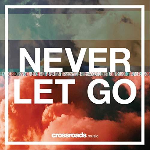 Never Let Go (Crossroads Music)