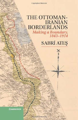 Ottoman-Iranian Borderlands: Making a Boundary, 1843-1914