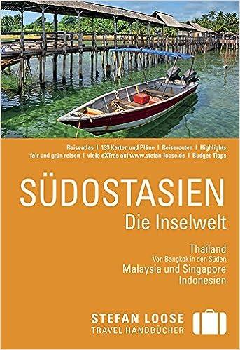 Stefan Loose Reiseführer Südostasien, Die Inselwelt. Von Thailand ...