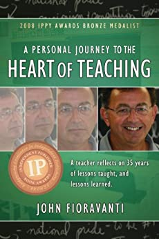A Personal Journey to the Heart of Teaching by [Fioravanti, John]