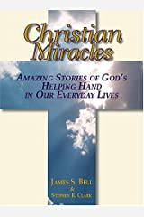 Christian Miracles: Amazing Stories Of God's Helping Hand In Our Everyday Lives Paperback