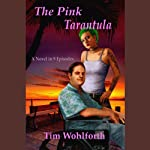 The Pink Tarantula: A Novel in 9 Episodes | Tim Wohlforth
