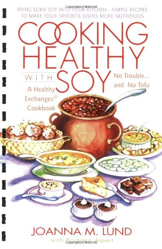 Cooking Healthy with Soy (Healthy Exchanges Cookbook) by JoAnna M. Lund, Barbara Alpert