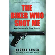 The Biker Who Shot Me: Recollections of a Crime Reporter