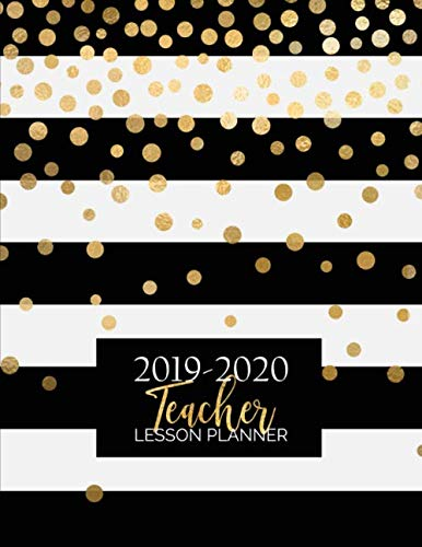 Teacher Lesson Planner: Weekly and Monthly Calendar Agenda | Academic Year August - July | Includes Quotes & Holidays | Gold Black White Striped (2019-2020) (Best 2019 Weekly Planners)
