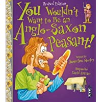 You Wouldn't Want To Be An Anglo-Saxon Peasant!