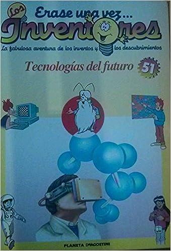 Tecnologías del Futuro (Érase una Vez los Inventores): Amazon.es: Eusebio Casanelles, Planeta DeAgostini: Libros