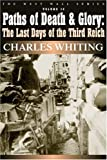 Paths of Death and Glory: The Last Days of the Third Reich (West Wall Series)