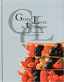 Grand Livre De Cuisine D Alain Ducasse Desserts Et