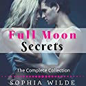 Full Moon Secrets: The Complete Collection Audiobook by Sophia Wilde Narrated by Ginger James
