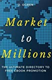img - for Market to Millions: The Ultimate Directory to Free eBook Promotion book / textbook / text book