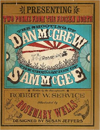 Presenting Two Poems from the Frozen North, the Shooting of Dan McGrew, the Creamation of Sam McGee, Robert W. Service