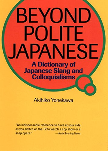 Beyond Polite Japanese: A Dictionary of Japanese Slang and Colloquialisms (Power Japanese Series) (Kodansha's Children's Classics)
