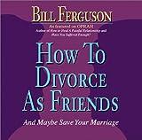 How to Divorce As Friends, Bill Ferguson, 1878410296