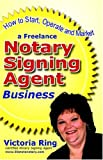 How to Start, Operate and Market a Freelance Notary Signing Agent Business 9781932966039
