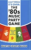 By Martin Joseph Quinn Don't Dream It's Over: the '80s Music Party Game [Paperback]