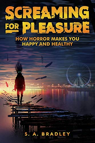 Screaming for Pleasure How Horror Makes You Happy and Healthy [Bradley, S A] (Tapa Blanda)