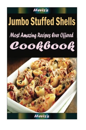 Stuffed Beef (Jumbo Stuffed Shells (beef) : 101 Delicious, Nutritious, Low Budget, Mouth Watering Cookbook)