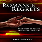 Romance Regrets: True Tales of Missed Opportunity of Love | Leroy Vincent