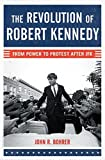 img - for The Revolution of Robert Kennedy: From Power to Protest After JFK book / textbook / text book