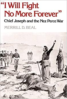 I Will Fight No More Forever: Chief Joseph and the Nez Perce War