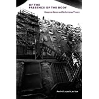 Of the Presence of the Body: Essays on dance and Performance Theory