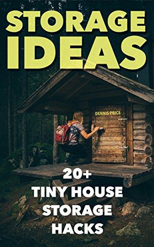 Storage Ideas: 20+ Tiny House Storage Hacks by [Price, Dennis ]