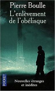 L'enlèvement de l'obélisque : nouvelles étranges, Boulle, Pierre