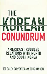 The Korean Conundrum: America's Troubled Relations with North and South Korea
