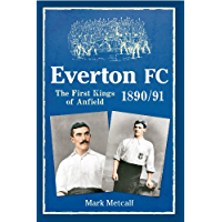 Everton FC 1890-91: The First Kings of Anfield (English Edition)