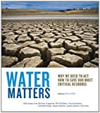 Water Matters: Why We Need to Act Now to Save Our Most Critical Resource, , 0975272489