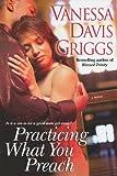 Practicing What You Preach, Vanessa Davis Griggs, 0758232225