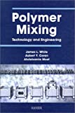 Polymer Mixing : Technology and Engineering, White, James L. and Coran, Aubert Y., 1569902372