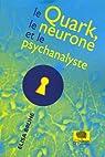 Le Quark, le neurone et le psychanalyste par Brune