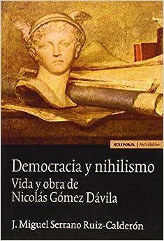 Democracia Y Nihilismo. Vida Y Obras De Nicolás Gómez D.: Vida Y Obra De Nicolás Gómez Dávila Epub Descarga gratuita