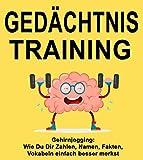 Gedächtnistraining: Gehirnjogging - Wie Du Dir Zahlen, Namen, Fakten, Vokabeln einfach besser merkst (Merken, Erinnern, Lernen, Fokus, Mentaltraining, ... Gedächtnis ) (German Edition)