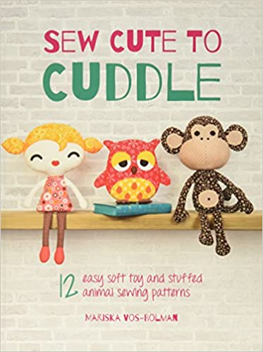 Sew Cute To Cuddle 12 Easy Soft Toys And Stuffed Animal Sewing