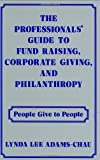 The Professional's Guide to Fund Raising, Corporate Giving, and Philanthropy, Lynda Lee Adams-Chau, 0899302513