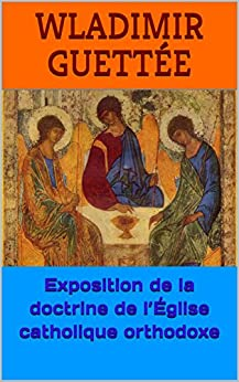 Exposition de la doctrine de l'Église catholique orthodoxe (French Edition) by [ Guettée, Wladimir]