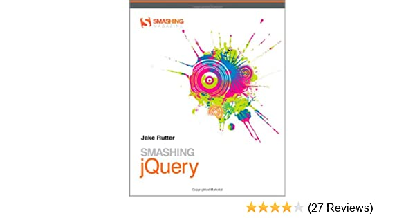 Smashing jQuery: Jake Rutter: 9780470977231: Amazon com: Books