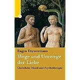 Wege und Umwege der Liebe by Eugen Drewermann (2005-04-30)