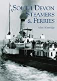 South Devon Steamers and Ferries, Alan Kittridge, 0752427997