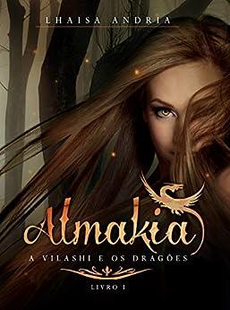 Almakia I: A vilashi e os Dragões por [Andria, Lhaisa]