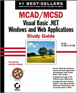 MCAD/MCSD: Exams 70-305 and 70-306: Visual Basic .NET Windows and Web Applications Study Guide