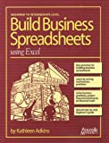 Build Business Spreadsheets Using Excel, Adkins, Kathleen, 189111252X